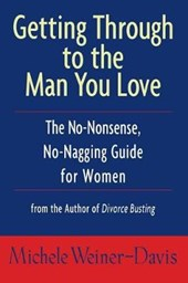 Getting Through to the Man You Love | Michele Weiner-Davis |