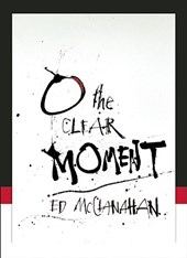 O the Clear Moment | Ed McClanahan |