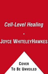 Cell-Level Healing | Hawkes, Joyce Whiteley, Ph.D. |