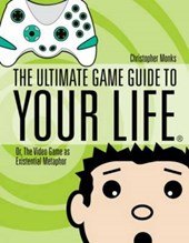 The Ultimate Game Guide to Your Life | Christopher Monks |