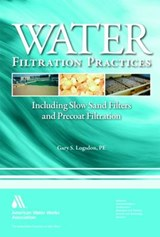 Water Filtration Practices | Gary S. Logsdon |