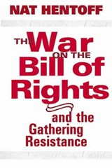 The War on the Bill of Rights and the Gathering Resistance | Nat Hentoff |