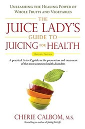 The Juice Lady's Guide To Juicing for Health | Cherie Calbom |