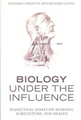 Biology Under the Influence | Lewontin, Richard ; Levins, Richard |