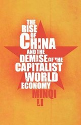 The Rise of China and the Demise of the Capitalist World Economy | Minqi Li |
