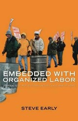 Embedded with Organized Labor | Steve Early |
