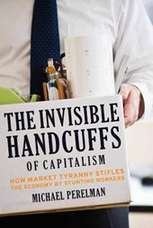 The Invisible Handcuffs of Capitalism | Michael Perelman |