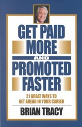 Get Paid More and Promoted Faster