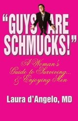 Guys Are Schmucks! a Woman's Guide to Surviving... & Enjoying Men | Dr Laura D'angelo |