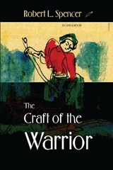 The Craft of the Warrior | Robert L. Spencer |