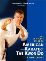 The Complete Guide to American Karate & Tae Kwon Do | Keith D. Yates |