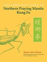The Complete Guide to Northern Praying Mantis Kung Fu | Stuart Alve Olson |