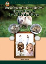 Care for a Pet Hedgehog | Tammy Gagne |