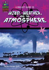 A Project Guide to Wind, Weather, and the Atmosphere | Marylou Morano Kjelle |