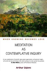 Meditation as Contemplative Inquiry | Arthur Zajonc |