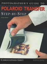 Photographer's Guide to Polaroid Transfer Step-By-Step | Christopher Grey |