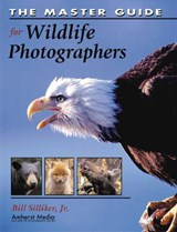 The Master Guide for Wildlife Photographers | Bill Silliker |