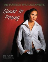 The Portrait Photographer's Guide to Posing | Bill Hurter |