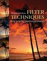 Professional Filter Techniques for Digital Photographers | Stan Sholik |