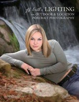Jeff Smith's Lighting for Outdoor & Location Portrait Photography | Jeff Smith |