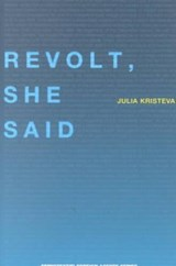 Revolt, She Said | Julia Kristeva |