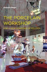 The Porcelain Workshop - For a New Grammar of Politics (Translated from French Edition) | Antonio Negri & Noura Wedell |