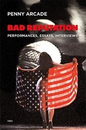 Bad Reputation - Performances, Essays, Interviews