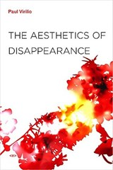 The Aesthetics of Disappearance | Paul Virilio & Jonathan Crary |