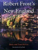 Robert Frost's New England | Betsy Melvin |