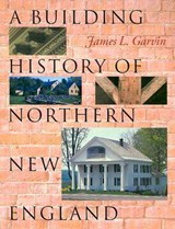 A Building History of Northern New England | James L. Garvin |