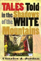 Tales Told in the Shadows of the White Mountains | Charles J. Jordan |