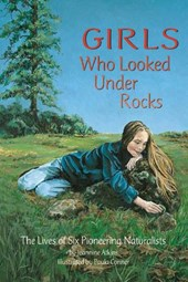 Girls Who Looked Under Rocks | Jeannine Atkins |