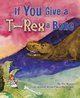 If You Give a T-Rex a Bone | Tim Myers |