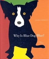 Why Is Blue Dog Blue? | George Rodrigue |