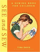 See and Sew: A Sewing Book for Chil | Tina Davis |