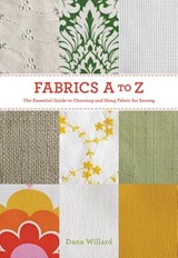 Fabrics A to Z | Dana Willard |