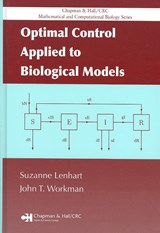 Optimal Control Applied to Biological Models | Lenhart, Suzanne ; Workman, John T. |