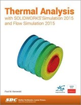 Thermal Analysis With Solidworks Simulation 2015 and Flow Simulation | Kurowski, Paul M., Ph.D. |