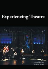 Experiencing Theatre | Fletcher, Anne ; Irelan, Scott R. |