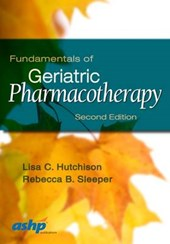 Fundamentals of Geriatric Pharmacotherapy | Hutchison, Lisa C. ; Sleeper, Rebecca B. |
