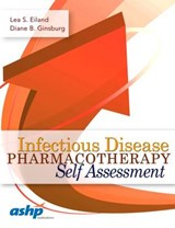 Infectious Disease Pharmacotherapy Self Assessment | Eiland, Lea S. ; Ginsburg, Diane B. |