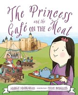 The Princess and the Cafe on the Moat | Margie Markarian |
