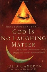 God Is No Laughing Matter | Julia Cameron |