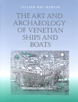 The Art and Archaeology of Venetian Ships and Boats | Lillian Ray Martin |