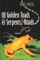 Of Golden Toads and Serpents' Roads | Paul Freed |