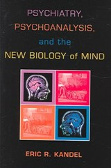 Psychiatry, Psychoanalysis, and the New Biology of Mind | Eric R Kandel |