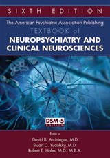 The American Psychiatric Association Publishing Textbook of Neuropsychiatry and Clinical Neurosciences | Arciniegas, David B., M.D. |