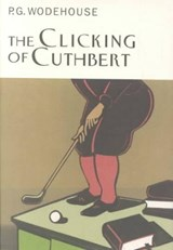 The Clicking of Cuthbert | P. G. Wodehouse |