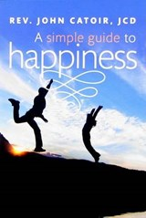 A Simple Guide to Happiness | John Catoir |