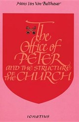 The Office of Peter and the Structure of the Church | Hans Urs von Balthasar |